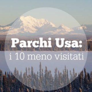 I 10 (bellissimi) parchi nazionali Usa meno visitati