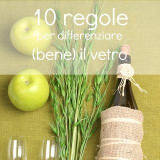 10 regole per differenziare (bene) il vetro