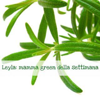 Leyla: mamma green della settimana