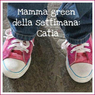 Mamma green della settimana: Catia