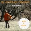 15 attività per i bambini in autunno (gratis e outdoor)