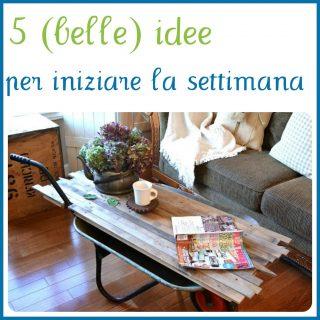 5 (bellissime) idee per iniziare la settimana