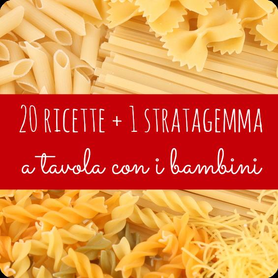 20 ricette 1 stratagemma a tavola con i bambini babygreen for Ricette bambini