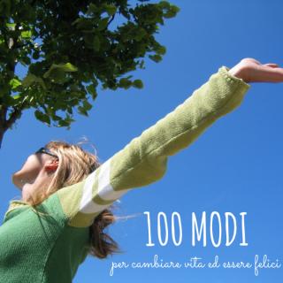 100 modi per cambiare vita ed essere felici
