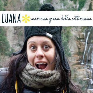Luana: mamma green della settimana