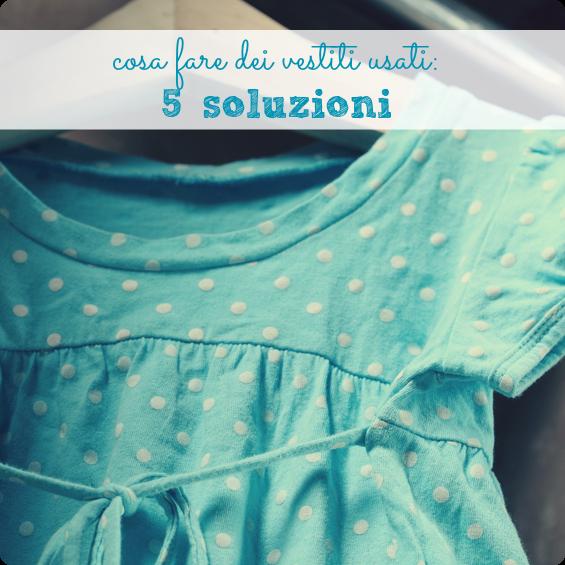 Preferenza Cosa fare dei vestiti usati: 5 soluzioni - BabyGreen GP47