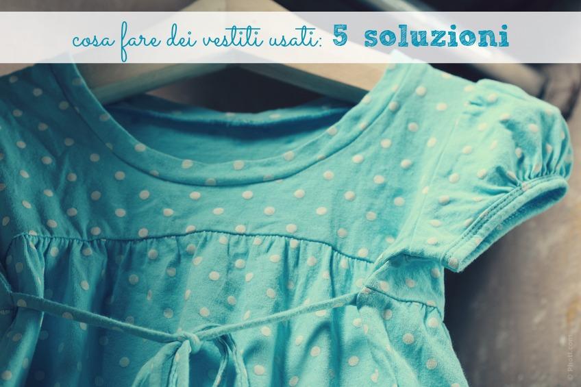 Cosa fare dei vestiti usati 5 soluzioni babygreen for Vestiti usati in regalo
