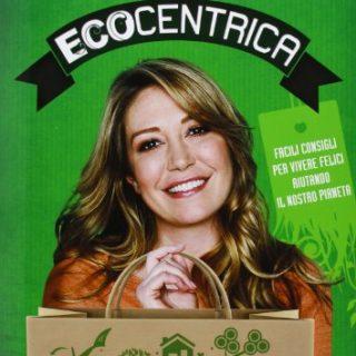 Ecocentrica: facili consigli per vivere felici (e green)