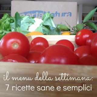 Il menu della settimana: 7 ricette sane e semplici