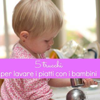 5 trucchi per lavare i piatti con i bambini