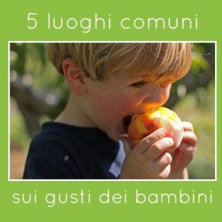 5 luoghi comuni sui gusti dei bambini