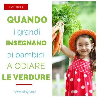 Quando i grandi insegnano ai bambini a odiare le verdure