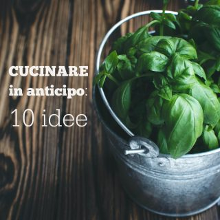 Cucinare in anticipo: 10 idee