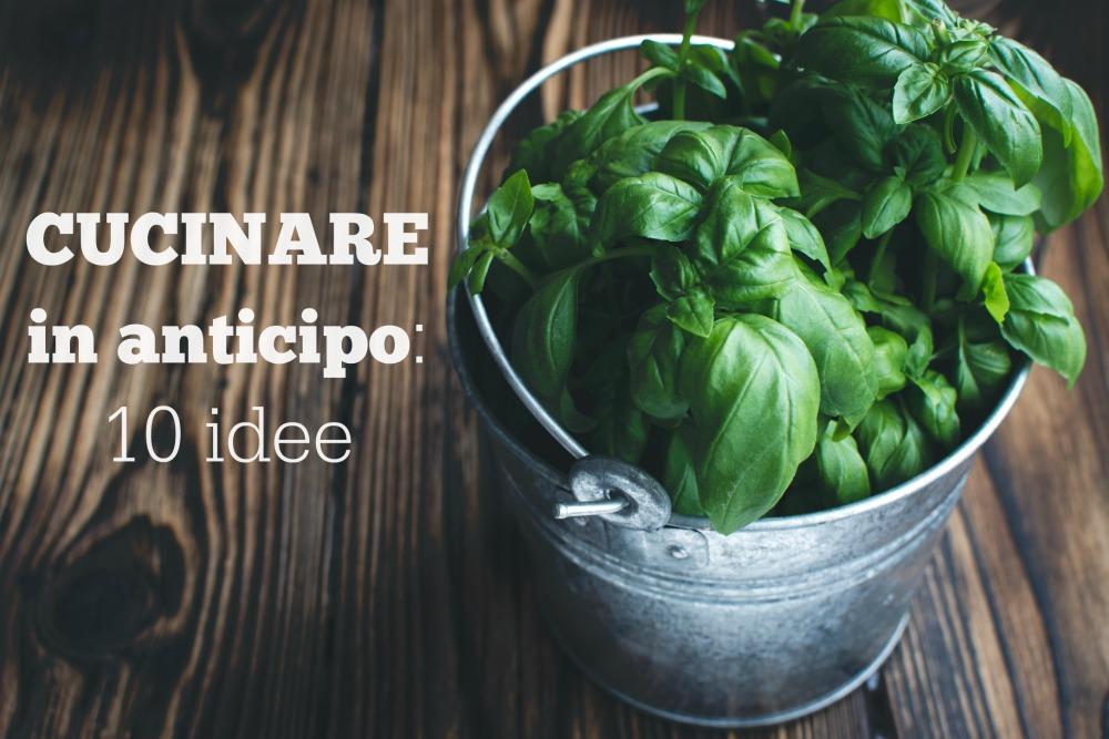 Cucinare in anticipo: 10 idee - BabyGreen