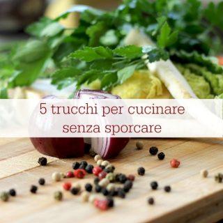 5 trucchi per cucinare senza sporcare