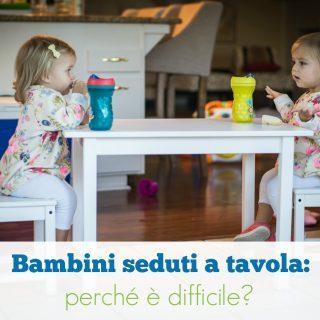 Bambini seduti a tavola: perché è difficile?