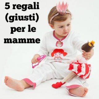 5 regali (giusti) per le mamme