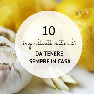 10 ingredienti naturali da tenere sempre in casa