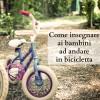 Come insegnare ai bambini ad andare in bicicletta