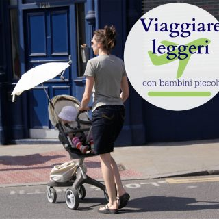Viaggiare (leggeri) con bambini piccoli