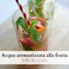 Acqua aromatizzata alla frutta fatta in casa