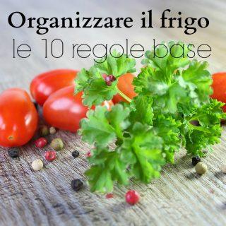 Organizzare il frigo: le 10 regole base