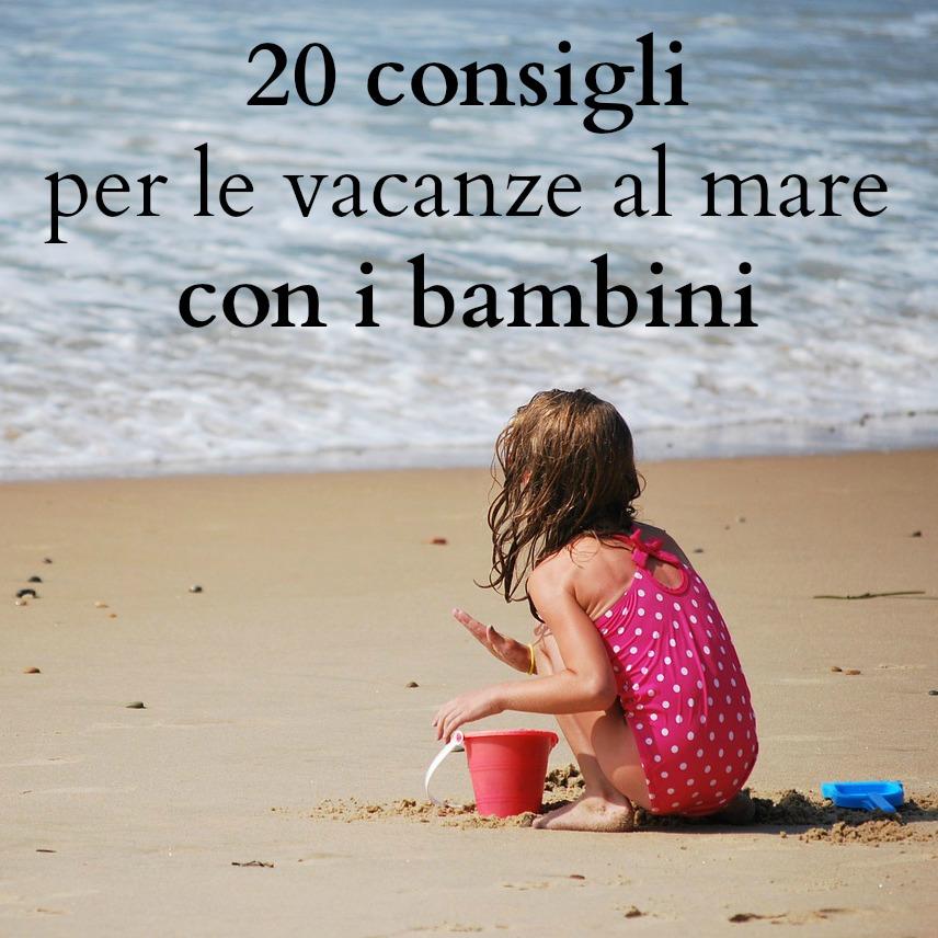 20 consigli per le vacanze al mare con i bambini babygreen for Vacanze con bambini