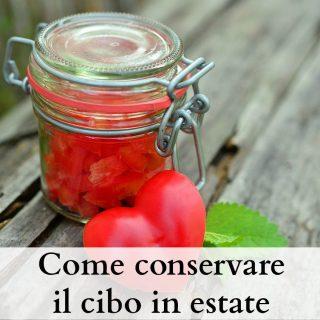 Come conservare il cibo in estate (e non sprecare)