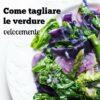 Come tagliare le verdure velocemente