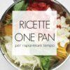 """Ricette """"one pan"""" per risparmiare tempo"""