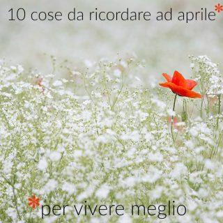 10 cose da ricordare ad aprile (per vivere meglio)