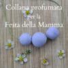Collana profumata per la Festa della Mamma
