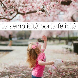 La semplicità porta felicità (ai bambini e non solo)