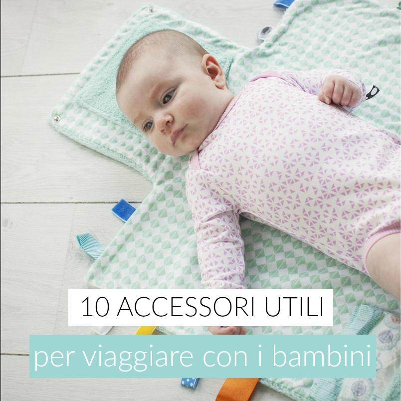 10 accessori utili per viaggiare con i bambini babygreen for Accessori per neonati