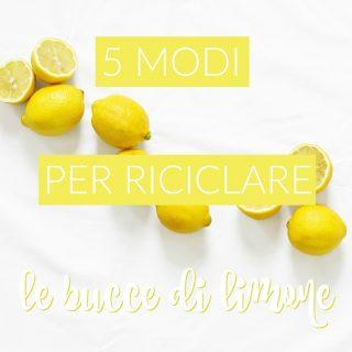 5 modi per riciclare le bucce di limone