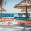 10 cose da ricordare a luglio (per vivere meglio)