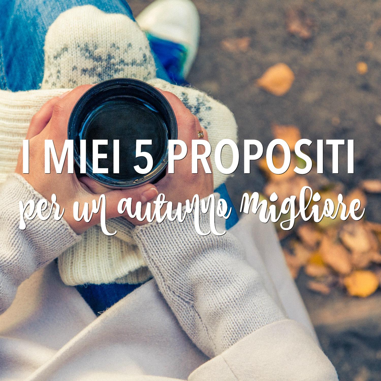 I miei 5 propositi per un autunno migliore