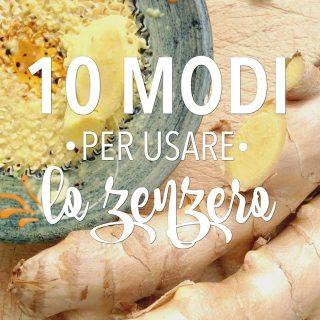 10 modi per usare lo zenzero