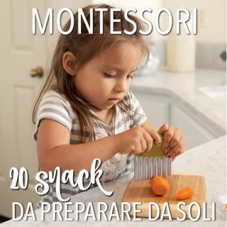 Montessori: 20 snack (semplici) da preparare da soli