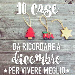 10 cose da ricordare a dicembre (per vivere meglio)