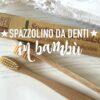 Spazzolino da denti in bambù: la nostra esperienza