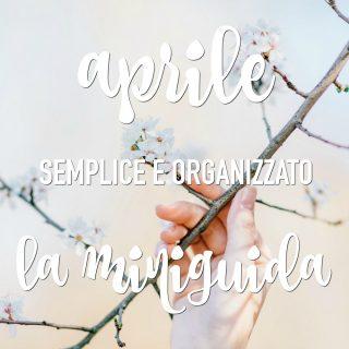 Aprile semplice e organizzato: la miniguida