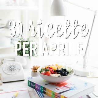 30 ricette per aprile