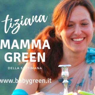 Tiziana: mamma green della settimana
