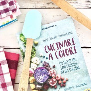 Cucinare a colori: 120 ricette della felicità